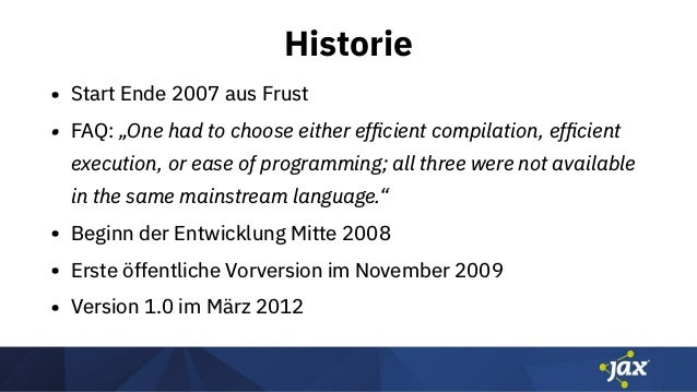 """Historie • Start Ende 2007 aus Frust • FAQ: """"One had to choose either efficient compilation, efficient execution, or ease of..."""