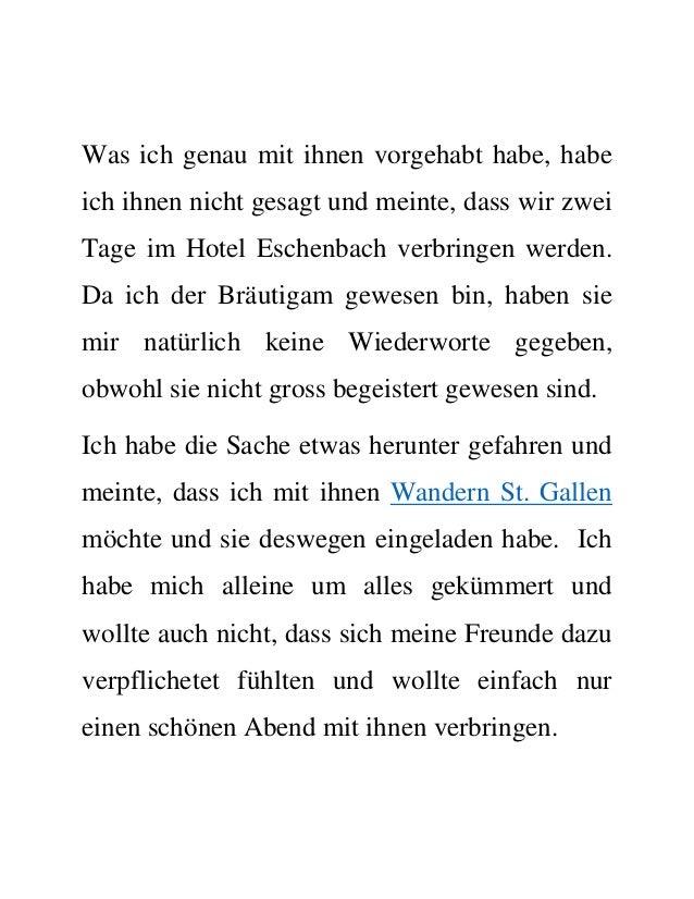 Was ich genau mit ihnen vorgehabt habe, habe ich ihnen nicht gesagt und meinte, dass wir zwei Tage im Hotel Eschenbach ver...
