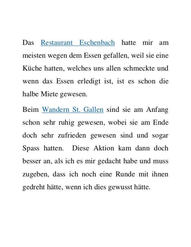 Das Restaurant Eschenbach hatte mir am meisten wegen dem Essen gefallen, weil sie eine Küche hatten, welches uns allen sch...
