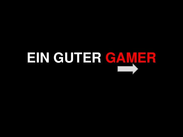 EIN GUTER GAMER