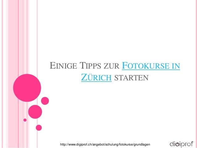 EINIGE TIPPS ZUR FOTOKURSE IN ZÜRICH STARTEN http://www.digiprof.ch/angebot/schulung/fotokurse/grundlagen