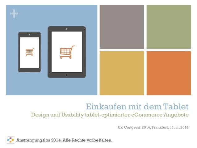 + Einkaufen mit dem Tablet Design und Usability tablet-optimierter eCommerce Angebote UX Congress 2014, Frankfurt, 11.11.2...