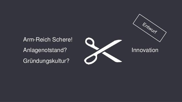 Arm-Reich Schere! Anlagenotstand? Gründungskultur? Innovation