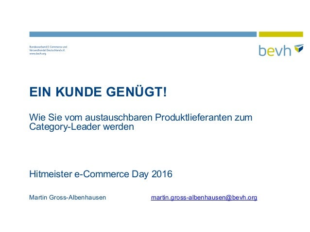 EIN KUNDE GENÜGT! Wie Sie vom austauschbaren Produktlieferanten zum Category-Leader werden Hitmeister e-Commerce Day 2016 ...