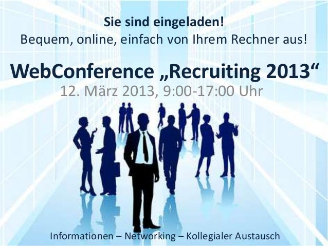 """Sie sind eingeladen! Bequem, online, einfach von Ihrem Rechner aus!WebConference """"Recruiting 2013""""       12. März 2013, 9:..."""