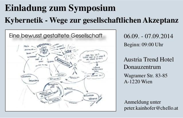 Einladung zum Symposium Kybernetik - Wege zur gesellschaftlichen Akzeptanz 06.09. - 07.09.2014 Austria Trend Hotel Donauze...
