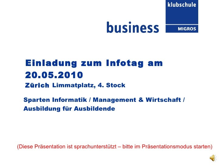 Einladung zum Infotag am 20.05.2010 Zürich  Limmatplatz, 4. Stock Sparten Informatik / Management & Wirtschaft / Ausbildun...