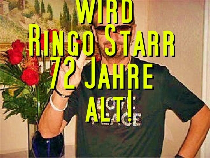 wirdRingo Starr  72 Jahre     alt!