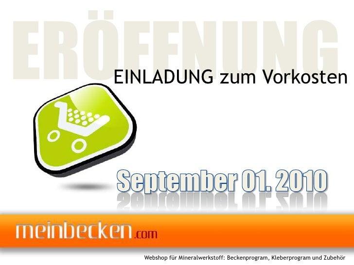 ERÖFFNUNG<br />EINLADUNG zum Vorkosten<br />September 01. 2010<br />Webshop für Mineralwerkstoff: Beckenprogram, Kleberpro...