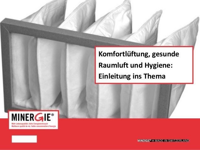 www.minergie.ch Komfortlüftung, gesunde Raumluft und Hygiene: Einleitung ins Thema