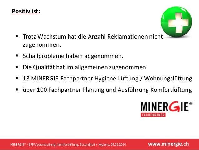 www.minergie.chMINERGIE® – ERFA-Veranstaltung  Komfortlüftung, Gesundheit + Hygiene, 04.06.2014  Trotz Wachstum hat die A...