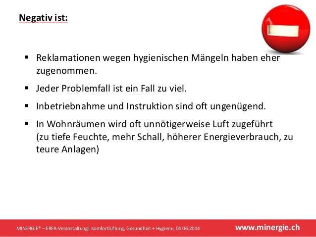 www.minergie.chMINERGIE® – ERFA-Veranstaltung  Komfortlüftung, Gesundheit + Hygiene, 04.06.2014  Reklamationen wegen hygi...