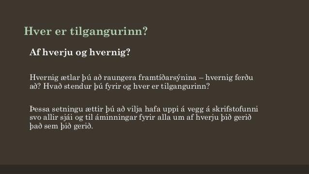 Hver er tilgangurinn? Af hverju og hvernig? Hvernig ætlar þú að raungera framtíðarsýnina – hvernig ferðu að? Hvað stendur ...