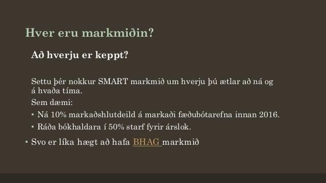 Hver eru markmiðin? Að hverju er keppt? Settu þér nokkur SMART markmið um hverju þú ætlar að ná og á hvaða tíma. Sem dæmi:...