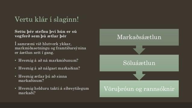 Vertu klár í slaginn! Vöruþróun og rannsóknir Söluáætlun Markaðsáætlun Settu þér stefnu því hún er sú vegferð sem þú ætlar...