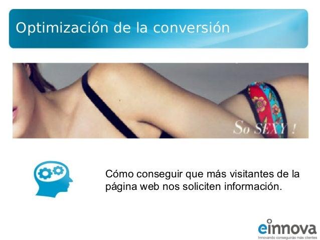 Optimización de la conversión  Cómo conseguir que más visitantes de la página web nos soliciten información.