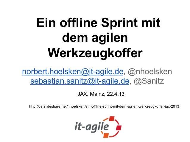 Ein offline Sprint mitdem agilenWerkzeugkoffernorbert.hoelsken@it-agile.de, @nhoelskensebastian.sanitz@it-agile.de, @Sanit...