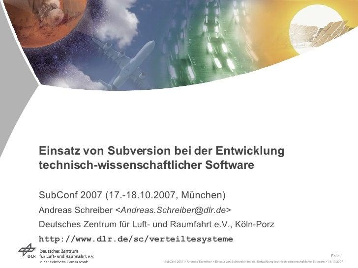 Einsatz von Subversion bei der Entwicklung technisch-wissenschaftlicher Software SubConf 2007 (17.-18.10.2007, München) An...
