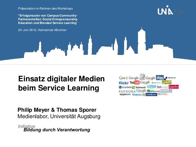 Einsatz digitaler Medienbeim Service LearningPhilip Meyer & Thomas SporerMedienlabor, Universität AugsburgPräsentation im ...