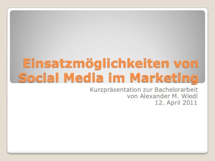 Einsatzmöglichkeiten vonSocial Media im Marketing         Kurzpräsentation zur Bachelorarbeit                    von Alexa...