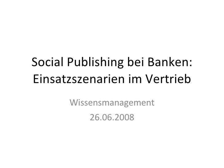 Social Publishing bei Banken: Einsatzszenarien im Vertrieb       Wissensmanagement           26.06.2008