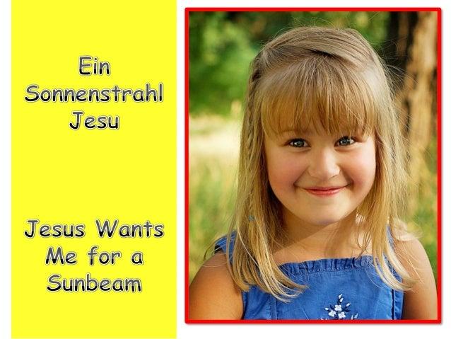Jesus wants me for a sunbeam, Jesus will glücklich mich sehen