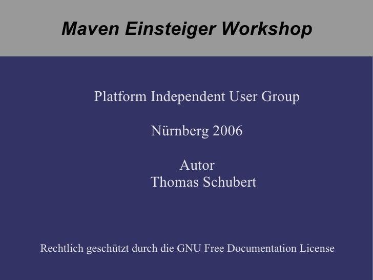 Maven  Einsteiger Workshop Platform  Independent User  Group Nürnberg 2006 Autor Thomas Schubert Rechtlich geschützt   dur...