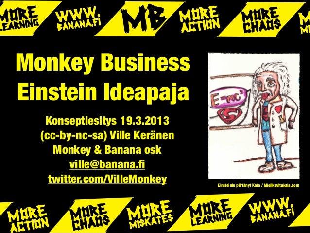 Monkey BusinessEinstein Ideapaja   Konseptiesitys 19.3.2013  (cc-by-nc-sa) Ville Keränen     Monkey & Banana osk         v...