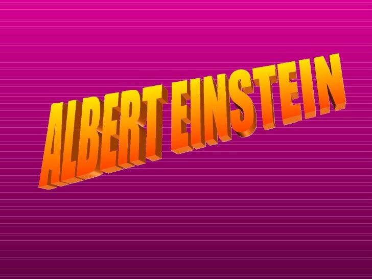HISTORIA DE ALBERTAlbert Einstein es un Científico de   origen alemán(1879-1955). En    1880 su familia se trasladó a    M...
