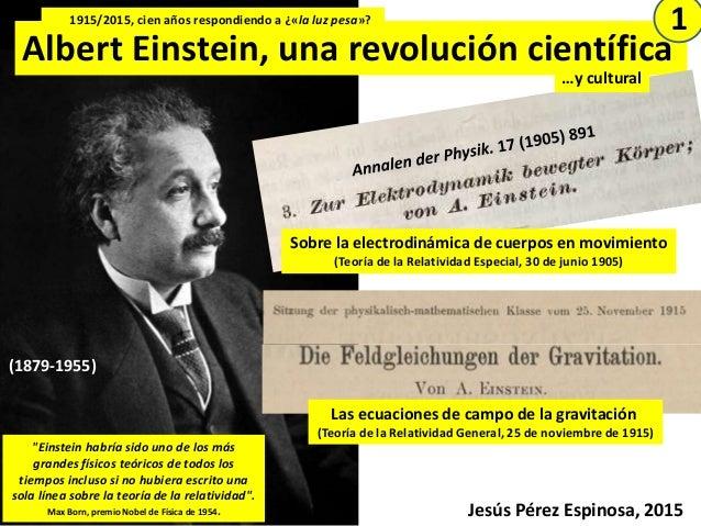 "(1879-1955) Albert Einstein, una revolución científica 1915/2015, cien años respondiendo a ¿«la luz pesa»? 1 ""Einstein hab..."