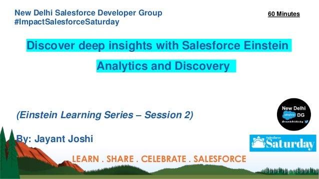 New Delhi Salesforce Developer Group #ImpactSalesforceSaturday Discover deep insights with Salesforce Einstein Analytics a...