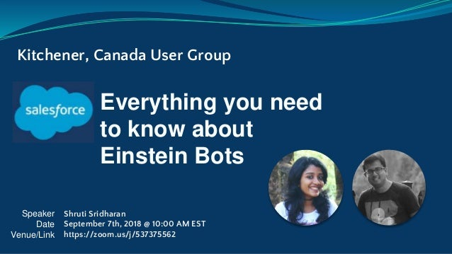 Everything you need to know about Einstein Bots Kitchener, Canada User Group Speaker Date Venue/Link Shruti Sridharan Sept...
