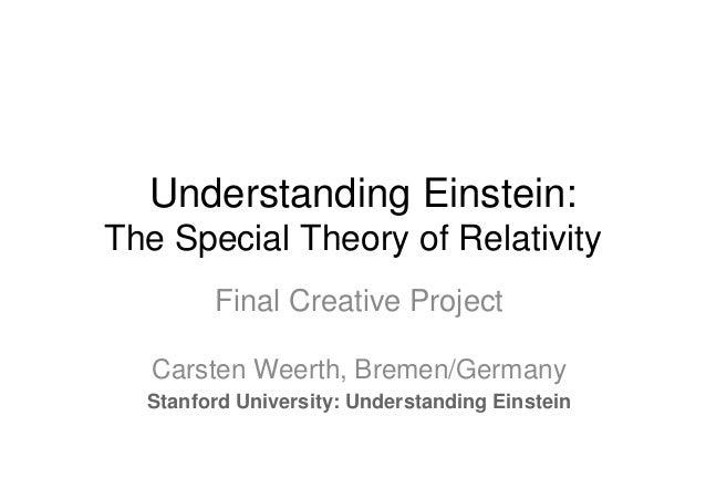 Understanding Einstein:The Special Theory of RelativityFinal Creative ProjectCarsten Weerth, Bremen/GermanyStanford Univer...