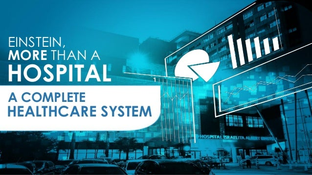 MORE THAN A HOSPITAL EINSTEIN, A COMPLETE HEALTHCARE SYSTEM