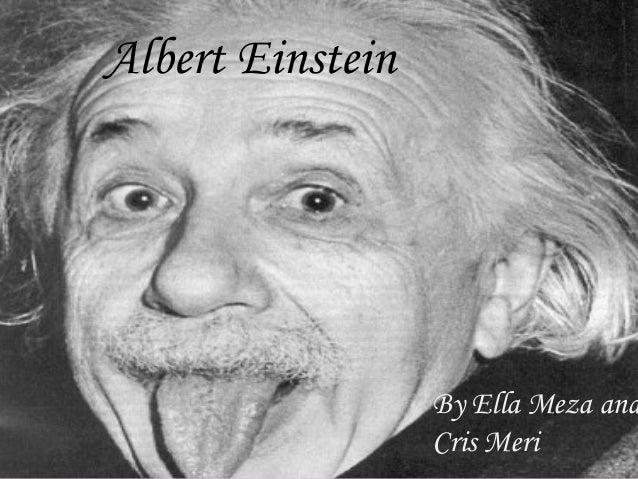 Albert Einstein  Albert Einstein  By Ella Meza Gabriela Meza y Cristina and Cris Meri Mérida