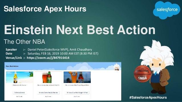 Salesforce Apex Hours Einstein Next Best Action The Other NBA #SalesforceApexHours Speaker :- Daniel Peter(Salesforce MVP)...