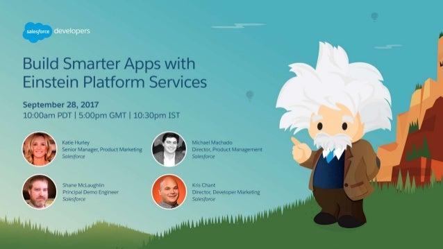 Build Smarter Apps with Einstein Platform Services Subtitle email@salesforce.com Presenter name Developer marketing team t...