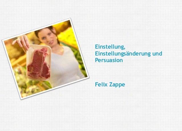 Felix Zappe20.05.2016 Angewandte Sozialpsychologie: Einstellung, Einstellungsänderung und Persuasion | Fakultät II | Unive...