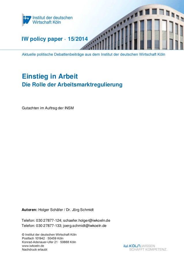 IW policy paper · 15/2014  Einstieg in Arbeit  Die Rolle der Arbeitsmarktregulierung  Gutachten im Auftrag der INSM  Autor...