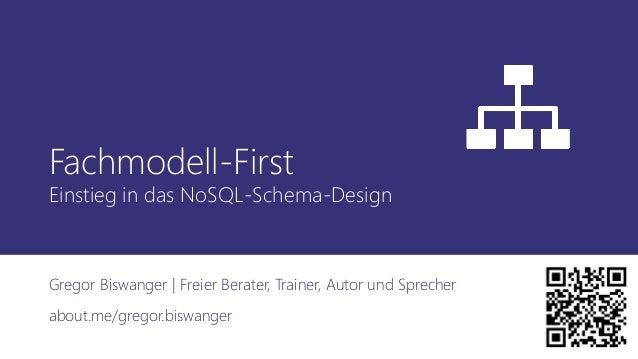 Fachmodell-First Einstieg in das NoSQL-Schema-Design Gregor Biswanger | Freier Berater, Trainer, Autor und Sprecher about....