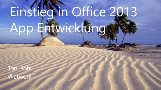 Einstieg in Office 2013 App Entwicklung Toni Pohl @atwork