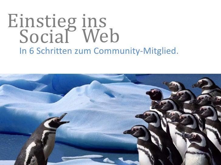 Einstieg ins<br />Social<br />Web<br />In 6 Schritten zum Community-Mitglied.<br />Mehr Social Media auf Deutsch bei<br />...