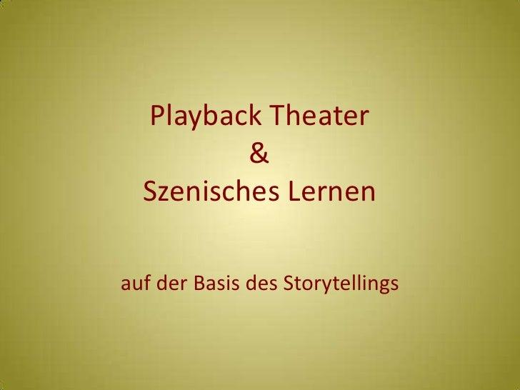 Playback Theater & Szenisches Lernen<br />auf der Basis des Storytellings<br />