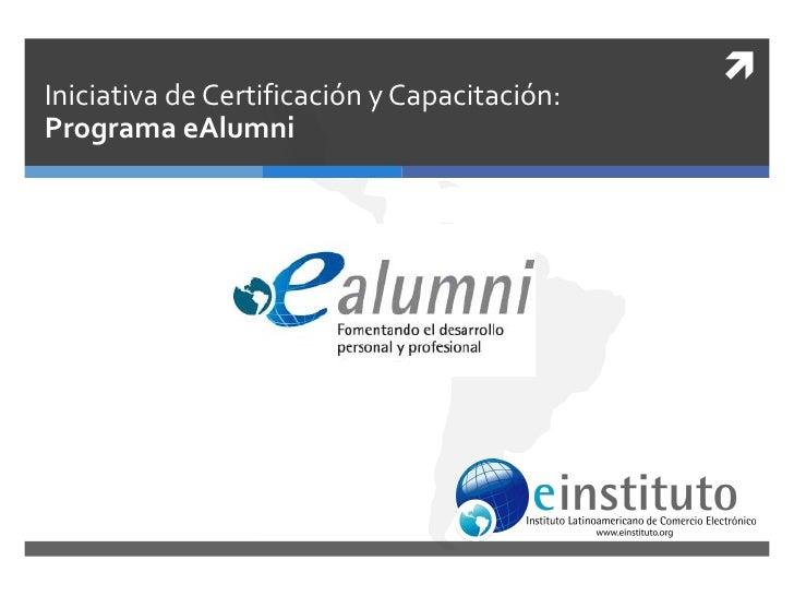 Iniciativa de Certificación y Capacitación:Programa eAlumni