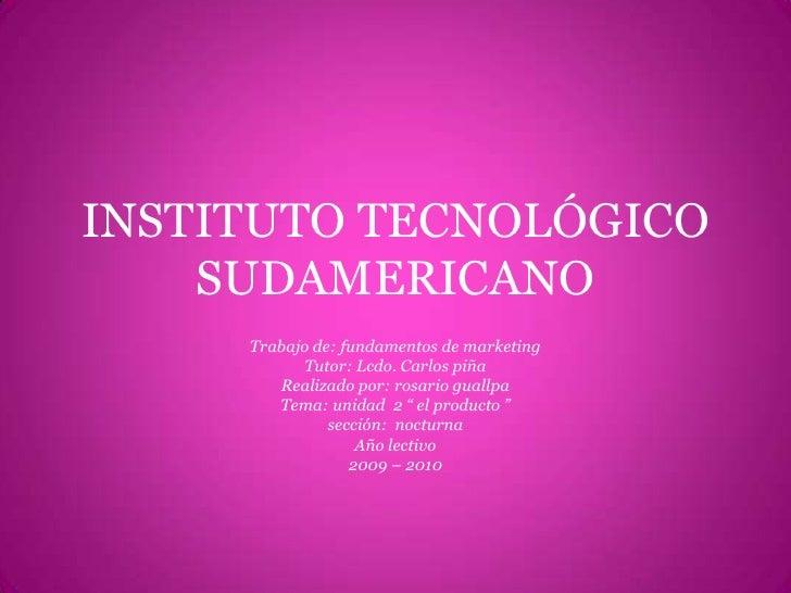INSTITUTO TECNOLÓGICO SUDAMERICANO<br />Trabajo de: fundamentos de marketing<br />Tutor: Lcdo. Carlos piña<br />Realizado ...