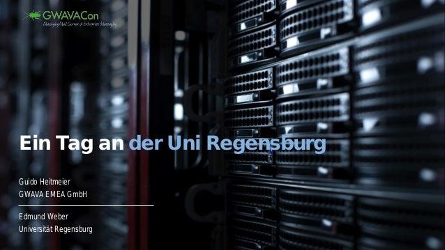 Guido Heitmeier GWAVA EMEA GmbH Ein Tag an der Uni Regensburg Edmund Weber Universität Regensburg