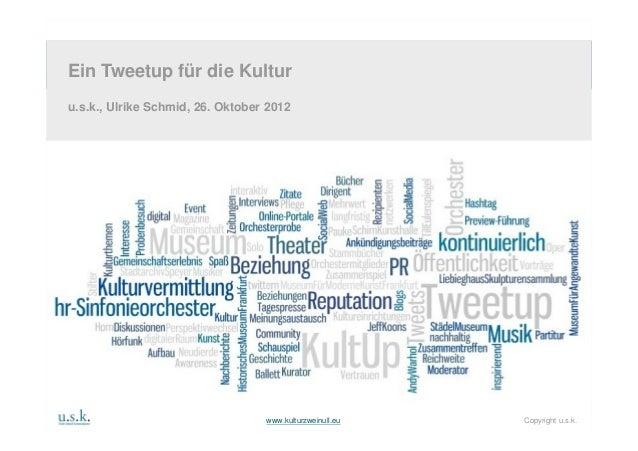 j Ein Tweetup für die Kultur    Ein Tweetup für die Kultur    u.s.k., Ulrike Schmid, 26. Oktober 2012                     ...