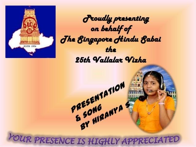 Proudly presenting on behalf of The Singapore Hindu Sabai the 25th Vallalar Vizha