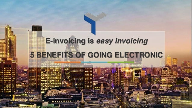e invoicing is easy invoicing 5 benefits of going electronic