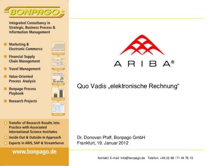 "Quo Vadis ""elektronische Rechnung""Dr. Donovan Pfaff, Bonpago GmbHFrankfurt, 19. Januar 2012         Kontakt: E-mail: info@..."